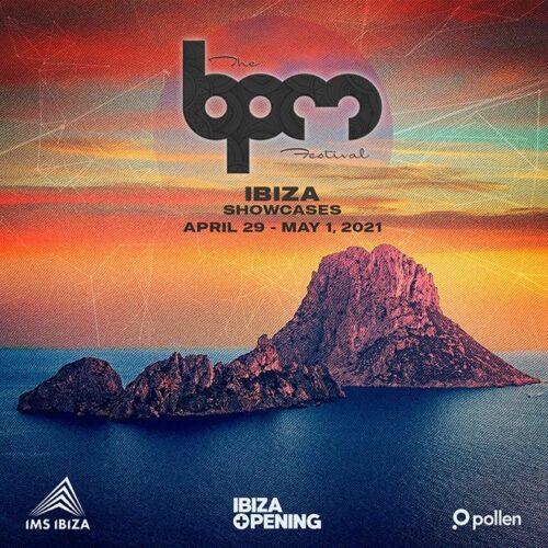The BPM Festival takes Ibiza for The Ibiza Opening 2021